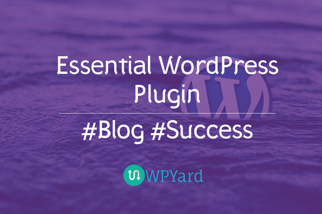 Why You Must Have These WordPress Plugin – #Blog #Success