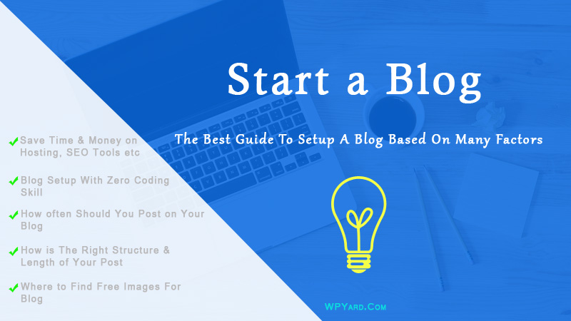 How to Start a Blog – The Easiest Guide To Start a Blog Based on Many Factors